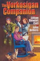 The Vorkosigan Companion ebook by Lillian Stewart Carl, John Helfers, Lois McMaster Bujold