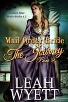Mail Order Bride -The Journey: Part Two (Western Mail Order Brides: Book Two) ebook by Leah Wyett