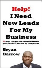 Help! I Need More Leads For My Business ebook by Bryan Barrow
