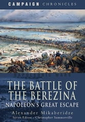 The Battle of the Berezina - Napoleon's Great Escape ebook by Alexander Mikaberidze