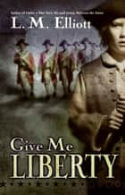 Give Me Liberty eBook by L. M. Elliott