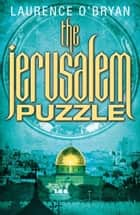 The Jerusalem Puzzle ebook by Laurence O'Bryan