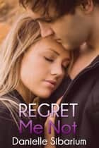Regret Me Not ebook by Danielle Sibarium