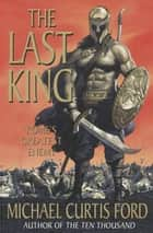 The Last King ebook by Michael Curtis Ford