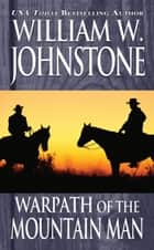 Warpath of the Mountain Man ebook by William W. Johnstone