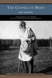 The Gospels in Brief (Barnes & Noble Library of Essential Reading) ebook by Leo Tolstoy, Edward Roslof, Leo Wiener