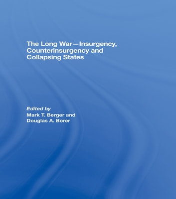 The Long War - Insurgency, Counterinsurgency and Collapsing States ebook by