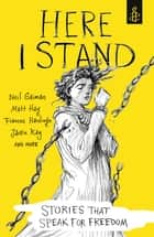 Here I Stand: Stories that Speak for Freedom ebook by John Boyne, Tony Birch, Sita Brahmachari,...