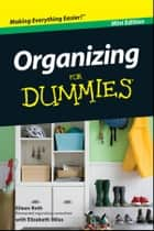 Organizing For Dummies, Mini Edition ebook by Eileen Roth,Elizabeth Miles