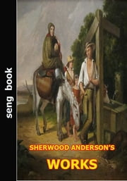 SHERWOOD ANDERSON'S WORKS ebook by Sherwood Anderson