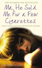Ma, He Sold Me for a Few Cigarettes ebook by Martha Long