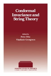 Conformal Invariance and String Theory ebook by Dita, Petre
