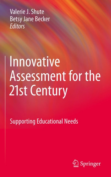 Innovative Assessment for the 21st Century - Supporting Educational Needs ebook by