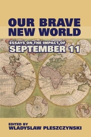 Our Brave New World - Essays on the Impact of September 11 ebook by Wladyslaw Pleszczynski