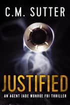 Justified - An Agent Jade Monroe FBI Thriller Book 2 ebook by C.M. Sutter