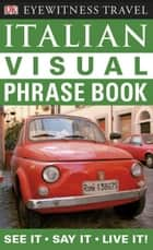 Eyewitness Travel Guides: Italian Visual Phrase Book ebook by DK