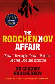 The Rodchenkov Affair - How I Brought Down Russia's Secret Doping Empire – Winner of the William Hill Sports Book of the Year 2020 ebook by Grigory Rodchenkov