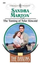 The Taming of Tyler Kincaid ebook by Sandra Marton