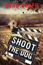 Shoot the Dog ebook by Brad Smith