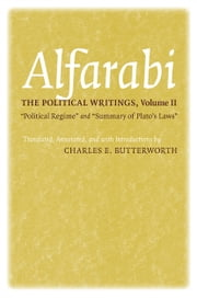"The Political Writings, Volume II - ""Political Regime"" and ""Summary of Plato's Laws"" ebook by Alfarabi,Charles E. Butterworth,Charles E. Butterworth"