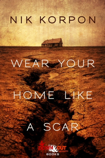 Wear Your Home Like a Scar ebook by Nik Korpon