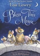 Bless this Mouse ebook by Lois Lowry, Eric Rohmann