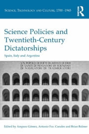 Science Policies and Twentieth-Century Dictatorships - Spain, Italy and Argentina ebook by