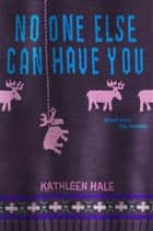 No One Else Can Have You ebook by Kathleen Hale