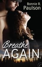 Breathe Again ebook by Bonnie R. Paulson