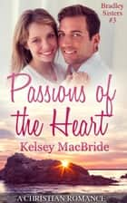 Passions of the Heart: A Christian Romance Novella - Bradley Sisters, #3 ebook by Kelsey MacBride