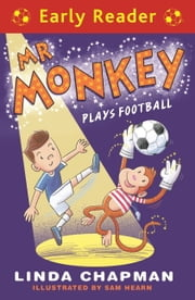 Mr Monkey Plays Football (Early Reader) ebook by Linda Chapman,Sam Hearn