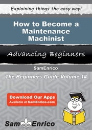 How to Become a Maintenance Machinist