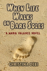 When Life Walks on Bare Soles - When Life..., #1 ebook by Christina Debi