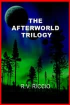 The Afterworld Trilogy ebook by R. Vincent Riccio