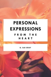 Personal Expressions from the Heart ebook by G. Sue Gray