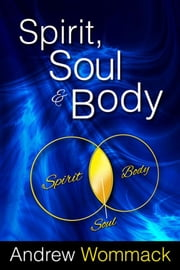 Spirit, Soul & Body ebook by Andrew Wommack
