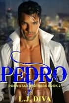 Pedro (Porn Star Brothers Book 2) ebook by L.J. Diva