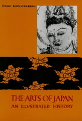 Arts of Japan - An Illustrated History ebook by Hugo Munsterberg