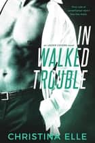 In Walked Trouble ebook by Christina Elle