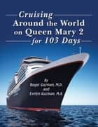 Cruising Around the World: On Queen Mary 2 for 103 Days ebook by Guzman, Roger and Evelyn