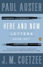 Here and Now ebook by Paul Auster,J. M. Coetzee