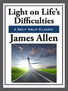 Light on Life's Difficulties ebook by James Allen