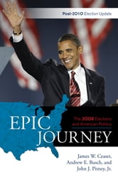 Epic Journey - The 2008 Elections and American Politics: Post 2010 Election Update ebook by James W. Ceaser