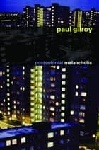 Postcolonial Melancholia ebook by Paul Gilroy