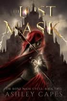 The Lost Mask - The Bone Mask Cycle, #2 ebook by Ashley Capes