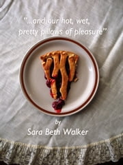 """And Our Hot, Wet, Pretty Pillows of Pleasure"" ebook by Sara Beth Walker"