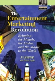 The Entertainment Marketing Revolution: Bringing the Moguls, the Media, and the Magic to the World ebook by Lieberman, Al