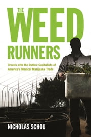 The Weed Runners - Travels with the Outlaw Capitalists of America's Medical Marijuana Trade ebook by Nicholas Schou