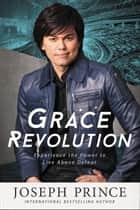 Grace Revolution ebook by Joseph Prince