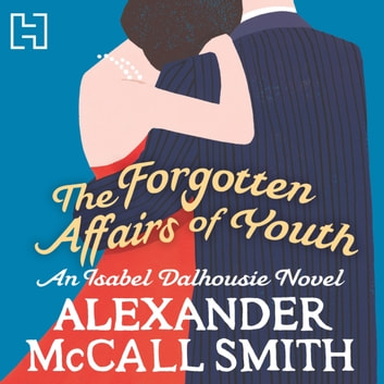 The Forgotten Affairs Of Youth - An Isabel Dalhousie Novel audiobook by Alexander McCall Smith